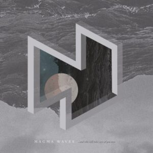 Magma Waves – … And Who Will Take Care Of You Now CD
