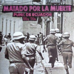 V/A – Matado por la Muerte. Punk de Ecuador 80s 90s LP