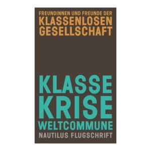 Klasse, Krise, Weltcommune – Freundinnen und Freunde der klassenlosen Gesellschaft